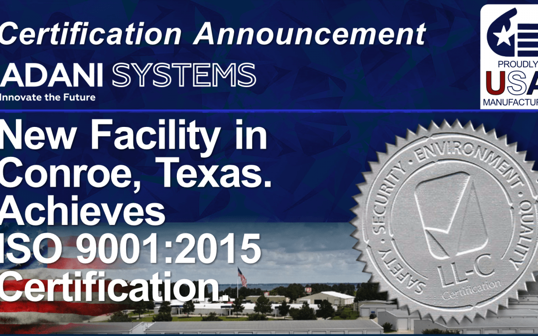 Certification Announcement: New Facility in Conroe, Tx. has been awarded the ISO 9001:2015 Certification of Quality Management